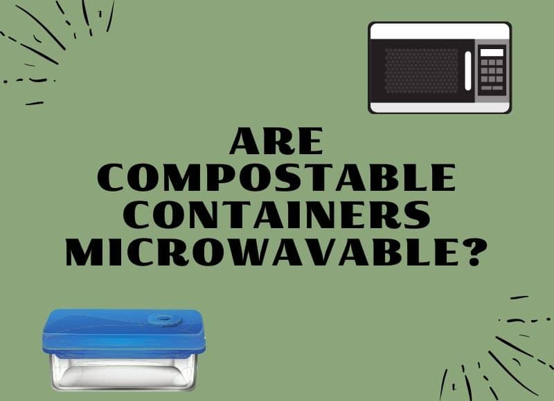 Are compostable containers microwavable?