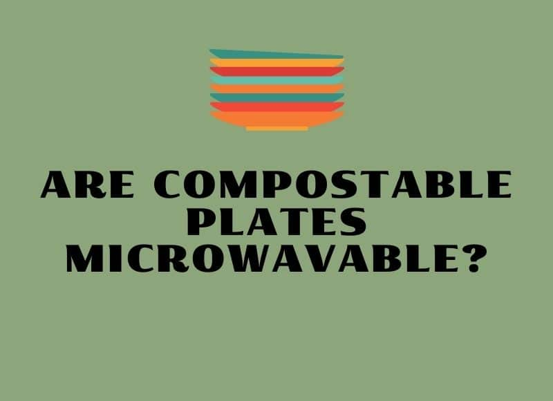 are compostable plates microwavable